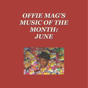 Offie Mag Music of the Month June 2018